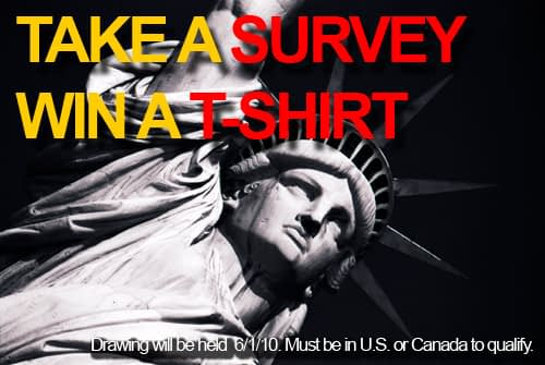 Take a Survey, Win a T-Shirt! - Drawing 6/1/10. U.S. / Canada only.